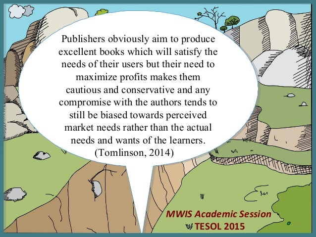 MWIS Academic Session TESOL 2015 Publishers obviously aim to produce excellent books which will satisfy the needs of their...