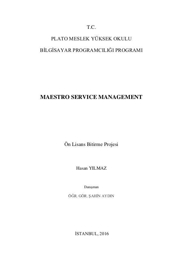 T.C. PLATO MESLEK YÜKSEK OKULU BİLGİSAYAR PROGRAMCILIĞI PROGRAMI MAESTRO SERVICE MANAGEMENT Ön Lisans Bitirme Projesi Hasa...