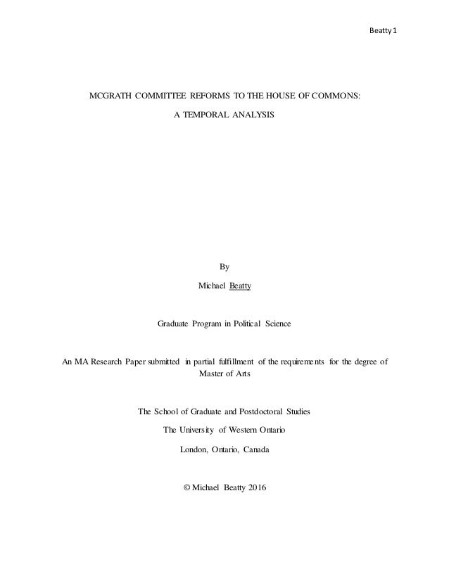 Beatty1 MCGRATH COMMITTEE REFORMS TO THE HOUSE OF COMMONS: A TEMPORAL ANALYSIS By Michael Beatty Graduate Program in Polit...