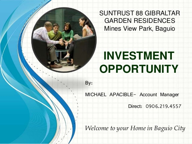 INVESTMENT OPPORTUNITY By: MICHAEL APACIBLE- Account Manager Direct: 0906.219.4557 Welcome to your Home in Baguio City SUN...