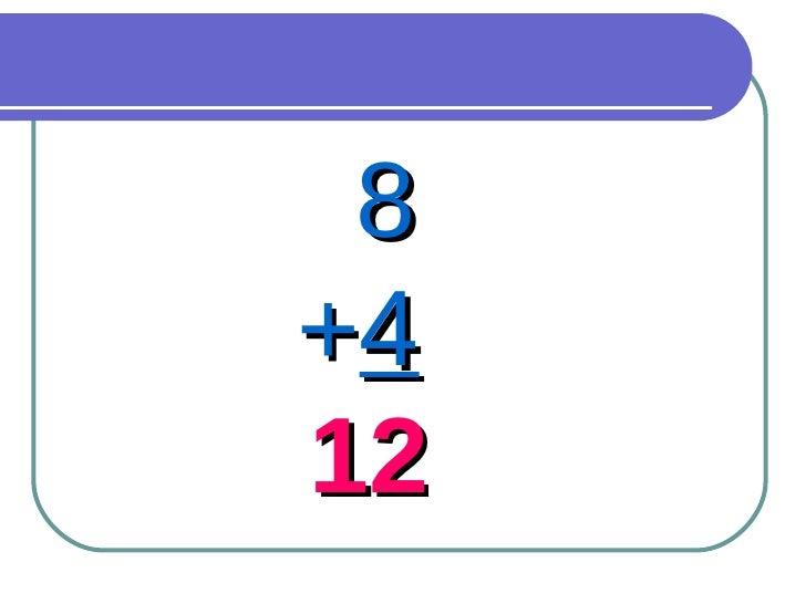 8 + 4 12
