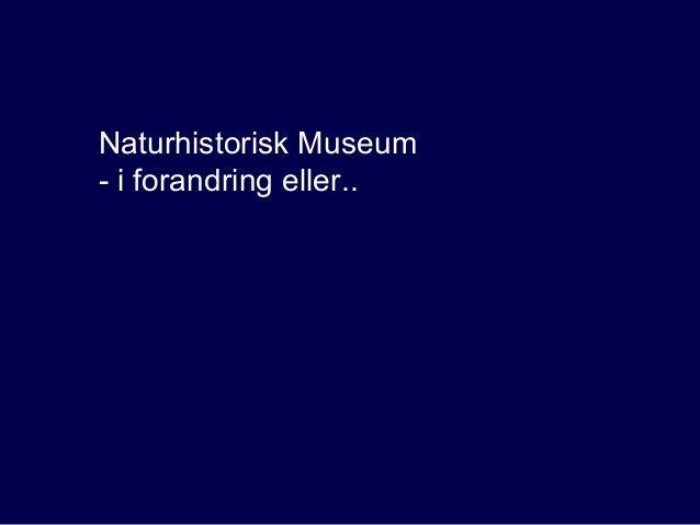 Naturhistorisk Museum - i forandring eller..