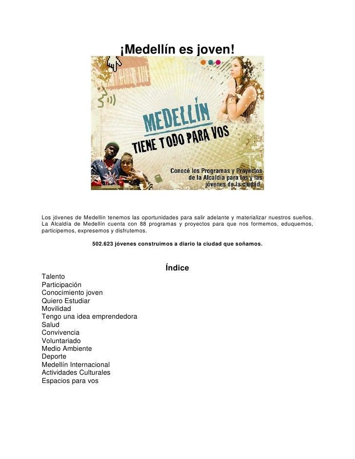 ¡Medellín es joven!     Los jóvenes de Medellín tenemos las oportunidades para salir adelante y materializar nuestros sueñ...
