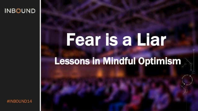 #INBOUND14  Fear is a Liar  Lessons in Mindful Optimism