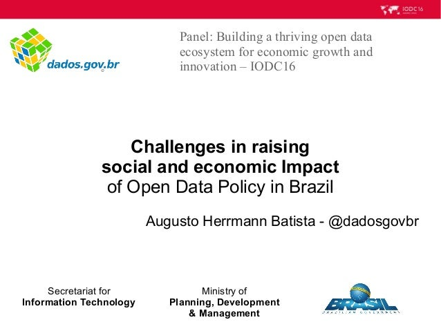 Challenges in raising social and economic Impact of Open Data Policy in Brazil Augusto Herrmann Batista - @dadosgovbr Pane...