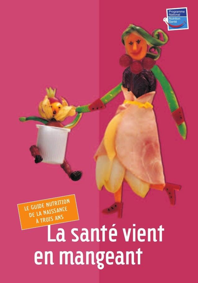 Lasantévient enmangeant LE GUIDE NUTRITION DE LA NAISSANCE À TROIS ANS 250-06134-B Guide 0_3 ans 5/01/06 16:34 Page 1