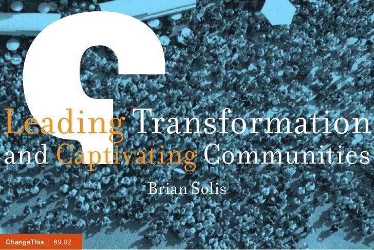 Leading Transformationand Captivating Communities                     Brian SolisChangeThis | 89.02