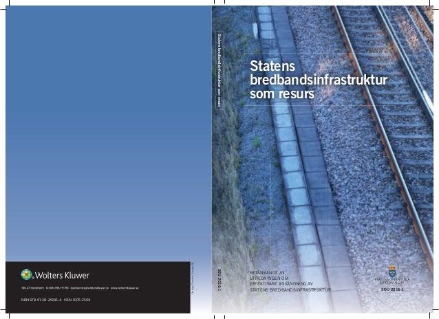 Statens bredbandsinfrastruktur som resurs BETÄNKANDE AV UTREDNINGEN OM EFFEKTIVARE ANVÄNDNING AV STATENS BREDBANDSINFRASTR...