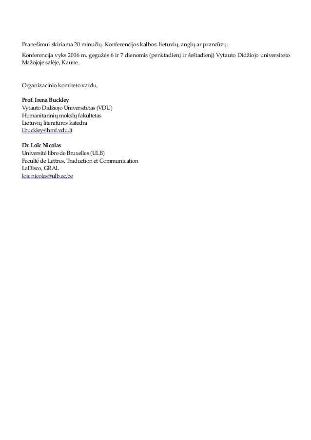 Pranešimui skiriama 20 minučių. Konferencijos kalbos: lietuvių, anglų ar prancūzų. Konferencija vyks 2016 m. gegužės 6 ir ...