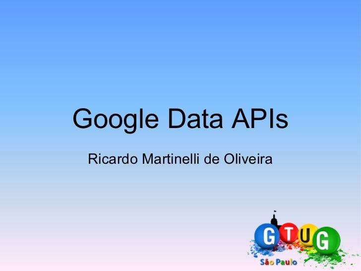 Google Data APIs Ricardo Martinelli de Oliveira