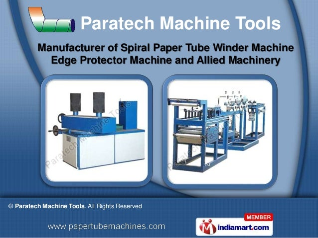 Paratech Machine Tools         Manufacturer of Spiral Paper Tube Winder Machine           Edge Protector Machine and Allie...