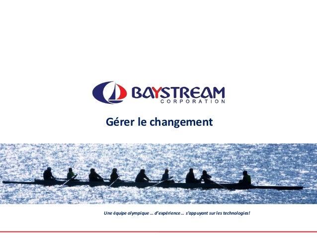 Gérer le changement Une équipe olympique … d'expérience … s'appuyant sur les technologies!