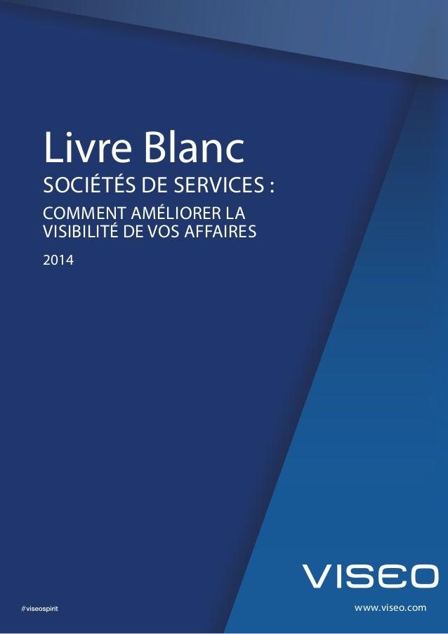 www.viseo.com Livre Blanc SOCIÉTÉS DE SERVICES : COMMENT AMÉLIORER LA VISIBILITÉ DE VOS AFFAIRES 2014