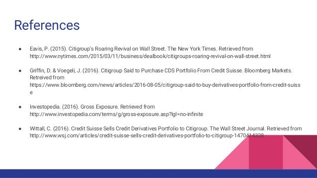 References ● Eavis, P. (2015). Citigroup's Roaring Revival on Wall Street. The New York Times. Retrieved from http://www.n...
