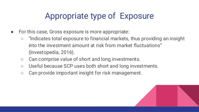 """Appropriate type of Exposure ● For this case, Gross exposure is more appropriate: ○ """"Indicates total exposure to financial..."""