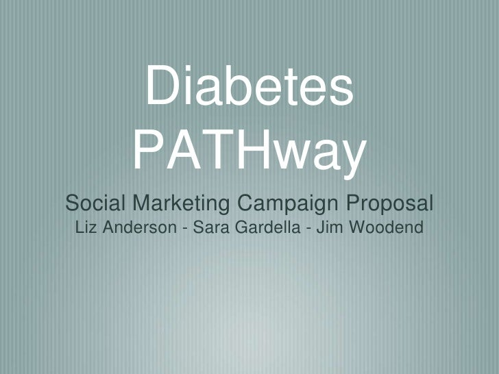 Diabetes       PATHway Social Marketing Campaign Proposal Liz Anderson - Sara Gardella - Jim Woodend