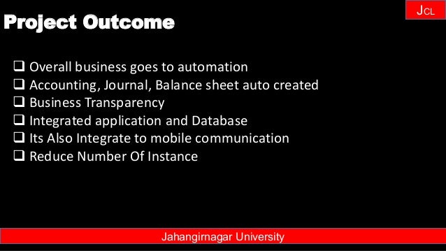 Janhangirnagar University JCL Jahangirnagar University Project Outcome  Overall business goes to automation  Accounting,...