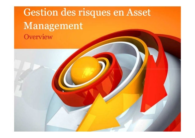 Gestion des risques en Asset Management Gestion des risques en Asset Management OverviewOverview