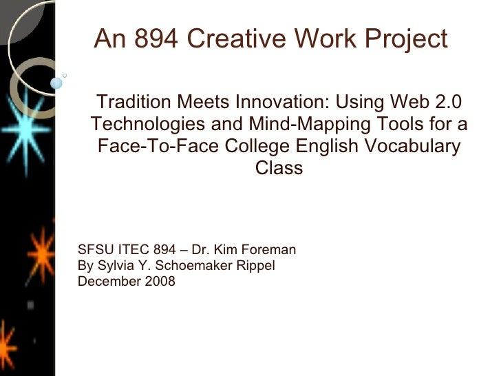 An 894 Creative Work Project  Tradition Meets Innovation: Using Web 2.0 Technologies and Mind-Mapping Tools for a Face-To-...