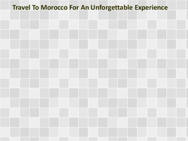 Travel To Morocco For An Unforgettable Experience
