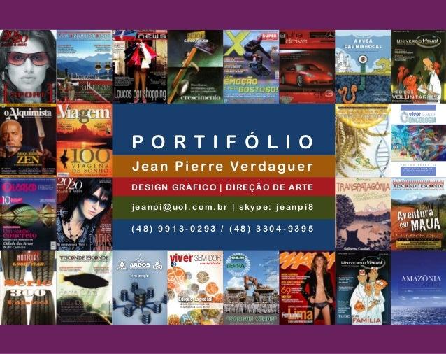 P O R T I F Ó L I O Jean Pierre Verdaguer DESIGN GRÁFICO | DIREÇÃO DE ARTE jeanpi@ u o l . c o m . b r | s ky p e : j e a ...