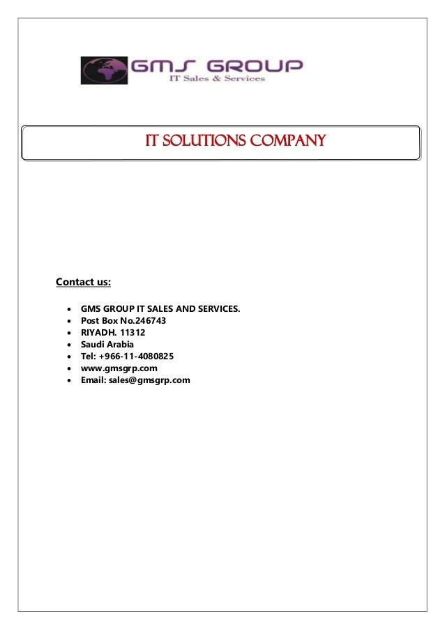 IT Solutions Company Contact us:  GMS GROUP IT SALES AND SERVICES.  Post Box No.246743  RIYADH. 11312  Saudi Arabia  ...