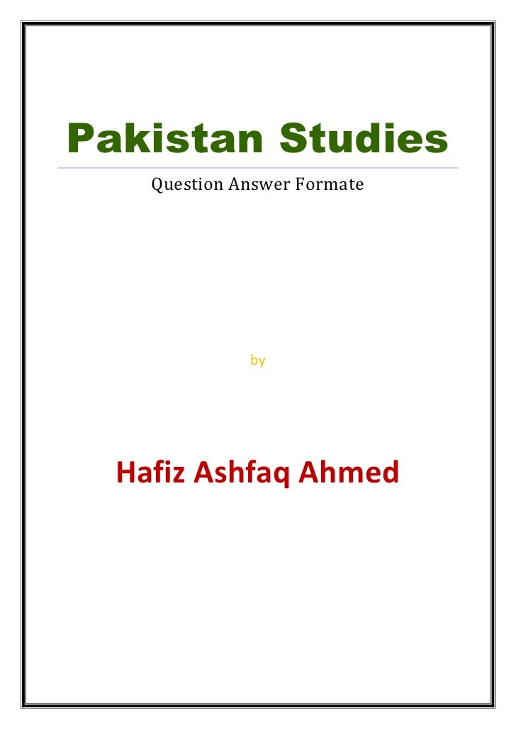 Pakistan Studies    Question Answer Formate              by  Hafiz Ashfaq Ahmed