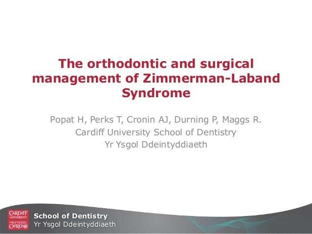 School of DentistryYr Ysgol DdeintyddiaethThe orthodontic and surgicalmanagement of Zimmerman-LabandSyndromePopat H, Perks...