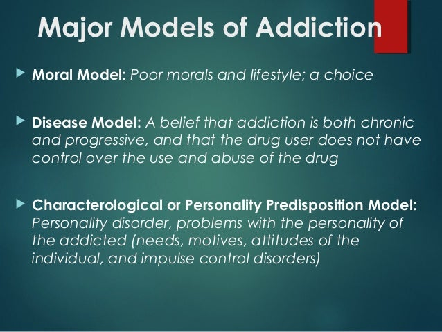 moral model of addiction The scientific study of addiction has strongly opposed value considerations in addiction, regarding these as remnants of an outdated, religious-moral model behavior therapists, experimental psychologists, and sociologists hold this view in common with disease theorists who have championed the idea that a moral perspective oppresses the addict .