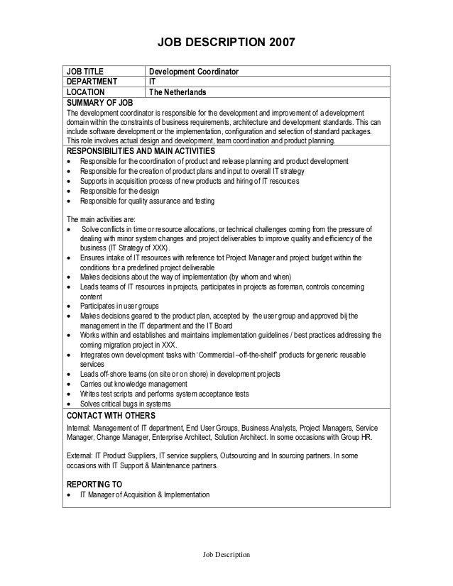 JOB DESCRIPTION 2007 Job Description JOB TITLE Development Coordinator  DEPARTMENT IT LOCATION The Netherlands SUMMARY OF ...