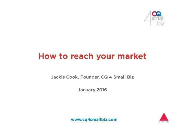 How to reach your marketHow to reach your marketHow to reach your marketHow to reach your market www.cq4smallbiz.comwww.cq...