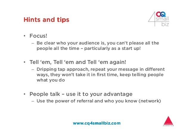 Hints and tipsHints and tipsHints and tipsHints and tips • Focus! – Be clear who your audience is, you can't please all th...