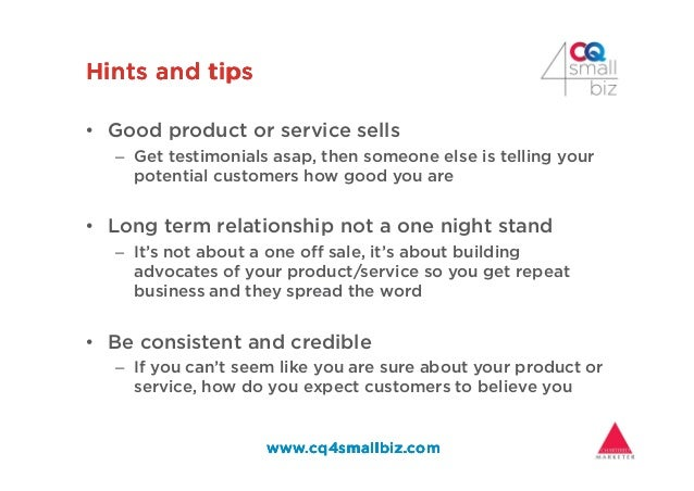Hints and tipsHints and tipsHints and tipsHints and tips • Good product or service sells – Get testimonials asap, then som...