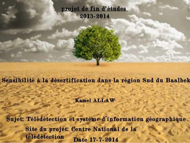Sensibilité à la désertification dans la région Sud du Baalbek Site du projet: Centre National de la télédétection Date 17...