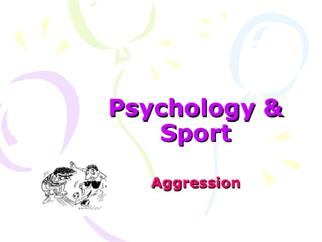 Psychology &Psychology & SportSport AggressionAggression