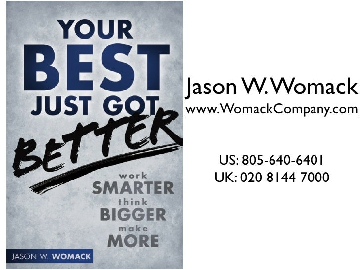 Jason W. Womackwww.WomackCompany.com   US: 805-640-6401   UK: 020 8144 7000