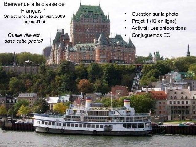 Bienvenue à la classe de Français 1 On est lundi, le 26 janvier, 2009 aujourd'hui • Question sur la photo • Projet 1 (iQ e...