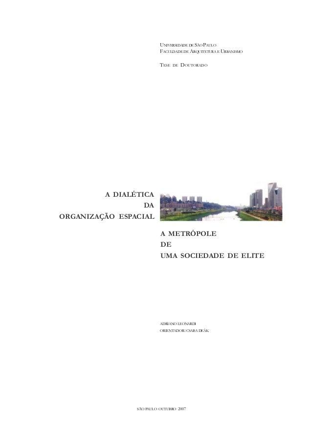 I A METRÓPOLE DE UMA SOCIEDADE DE ELITE A DIALÉTICA DA ORGANIZAÇÃO ESPACIAL SÃO PAULO OUTUBRO 2007 UNIVERSIDADE DE SÃO PAU...