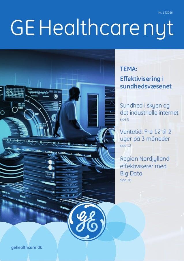 gehealthcare.dk GEHealthcarenyt Nr. 1 | 2016 TEMA: Effektivisering i sundhedsvæsenet Sundhed i skyen og det industrielle i...