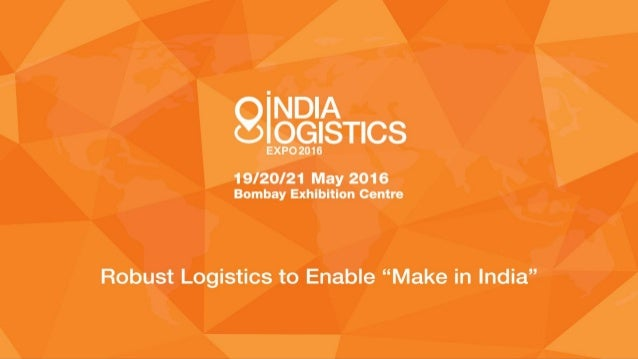 India Logistics Expo - An Overview • An integrated logistics exhibition covering the entire spectrum of logistics services...