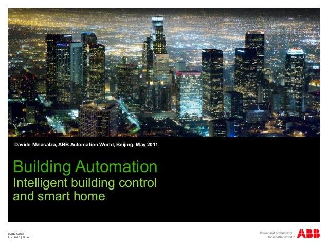 © ABB Group April 2010   Slide 1 Davide Malacalza, ABB Automation World, Beijing, May 2011 Building Automation Intelligent...