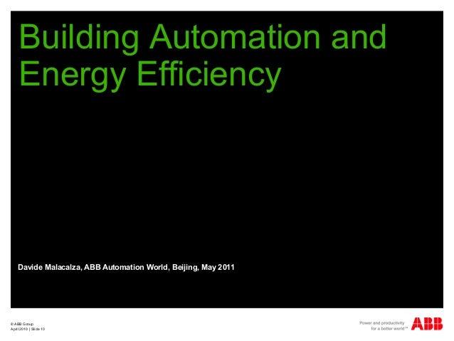 © ABB Group April 2010   Slide 10 Building Automation and Energy Efficiency Davide Malacalza, ABB Automation World, Beijin...