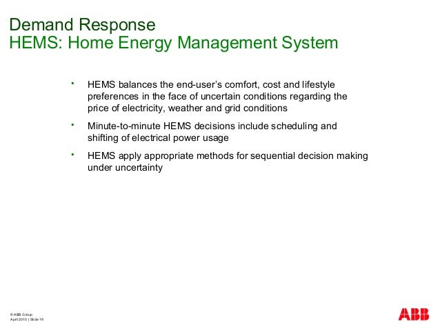 © ABB Group April 2010   Slide 19  HEMS balances the end-user's comfort, cost and lifestyle preferences in the face of un...
