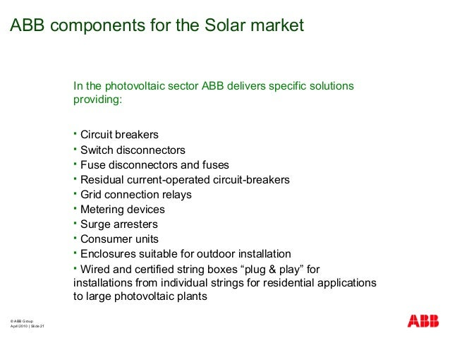 © ABB Group April 2010   Slide 21 In the photovoltaic sector ABB delivers specific solutions providing:  Circuit breakers...