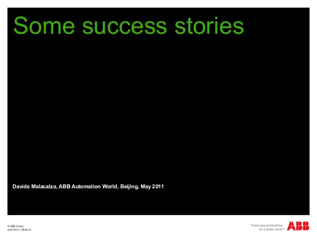 © ABB Group April 2010   Slide 33 Some success stories Davide Malacalza, ABB Automation World, Beijing, May 2011