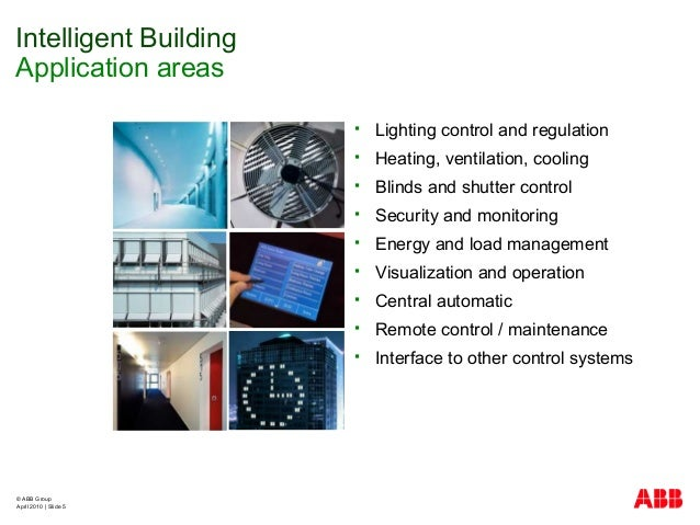 © ABB Group April 2010   Slide 5  Lighting control and regulation  Heating, ventilation, cooling  Blinds and shutter co...