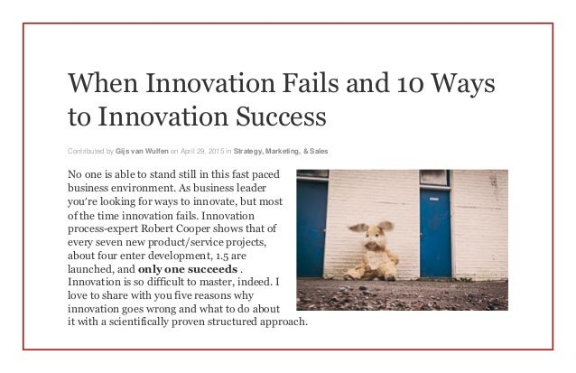 When Innovation Fails and 10 Ways to Innovation Success Contributed by Gijs van Wulfen on April 29, 2015 in Strategy, Mark...