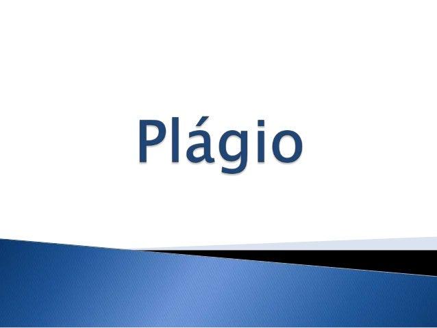   O que é o plágio?    Quais as formas de praticar plágio?    Porque o devo evitar?    Como é punível?    Link: http:...