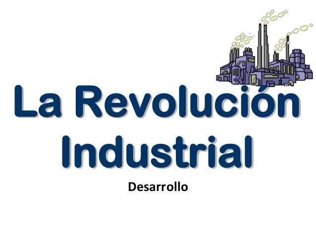 La Revolución Industrial Desarrollo