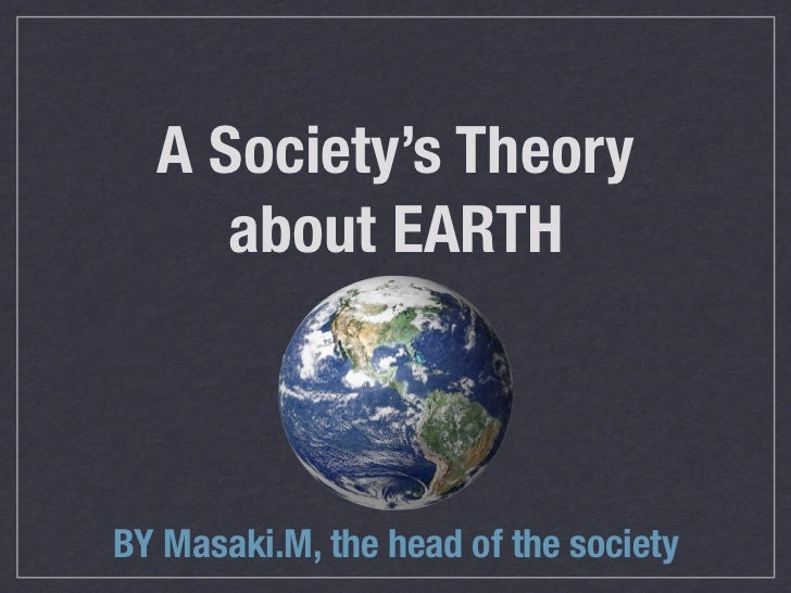 A Society's Theory     about EARTHBY Masaki.M, the head of the society